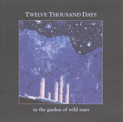 Twelve Thousand Days - In The Garden Of Wild Stars (2000)