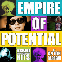 Anton Barbeau - Empire of Potential: 18 Golden and Completely Obscure Hits