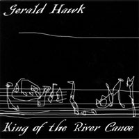 Gerald Hawk - King of the River Canoe