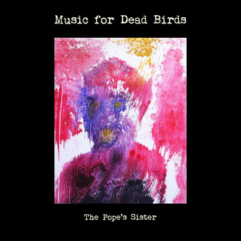 Music for Dead Birds - The Pope's Sister