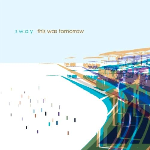 Sway - This Was Tomorrow