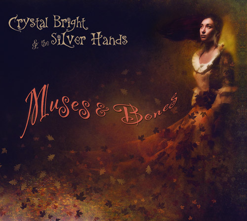 Crystal Bright & The Silver Hands - Muses & Bones