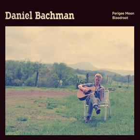 Daniel Bachman - Perigee Moon/Bloodroot