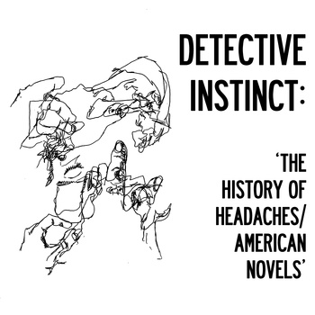 Detective Instinct - The History of Headaches / American Novels