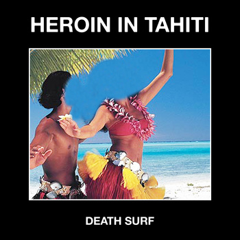 Heroin in Tahiti - Death Surf