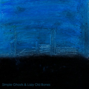 Ian Holloway, Rhodri Thomas & Stephen Jones - Simple Ghosts & Lazy Old Bones