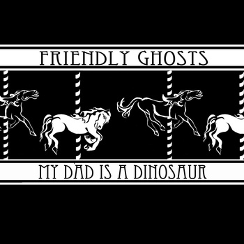 My Dad is a Dinosaur - Friendly Ghosts