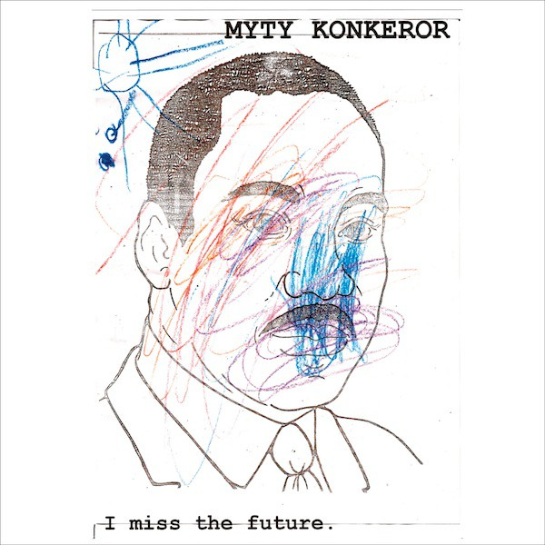 Myty Konkeror - I Miss the Future