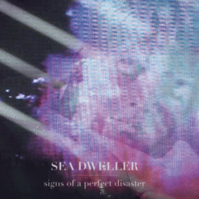 Sea Dweller - Signs of a Perfect Disaster